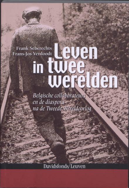 Leven in twee werelden : Belgische collaborateurs en de diaspora na de Tweede Wereldoorlog