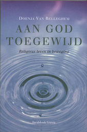 Aan god toegewijd : religieus leven in beweging