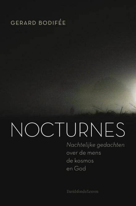 Nocturnes : nachtelijke gedachten over de mens, de kosmos en God