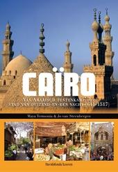 Caïro : van Arabisch tentenkamp tot stad van duizend-en-één nacht 641-1517
