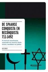 De Spaanse conquista en reconquista 711-1492 : acht eeuwen moeizaam samenleven tussen christenen, moslims en joden