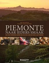 Piemonte naar ieders smaak : een goed verborgen geheim van cultuur & natuur, wijn & gastronomie