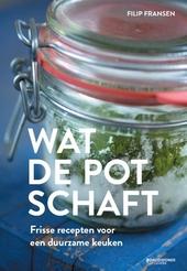 Wat de pot schaft : frisse recepten voor een duurzame keuken