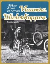 Vlaamse wielerkoppen : 150 jaar drama en heroïek