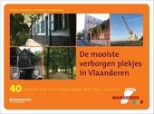 De mooiste verborgen plekjes in Vlaanderen : 40 onbekende bestemmingen met een verhaal