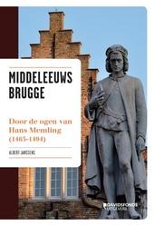 Middeleeuws Brugge : door de ogen van Hans Memling 1465-1494