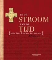 In de stroom van de tijd : (4)50 jaar bisdom Antwerpen