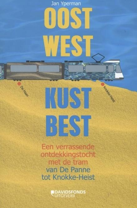 Oost west, kust best : een verrassende ontdekkingstocht met de tram van De Panne tot Knokke-Heist