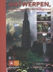 Antwerpen, door het oog van de stadsgidsen : de leukste plekjes, de strafste verhalen