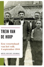 Trein van de hoop : een verzetsdaad van het volk : 4 september 1944