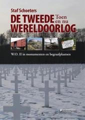 De Tweede Wereldoorlog toen en nu : W.O. II in monumenten en begraafplaatsen
