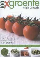 100 x groente : gezonde, razendsnelle, overheerlijke, eenvoudige, natuurlijke, te gekke bereidingen
