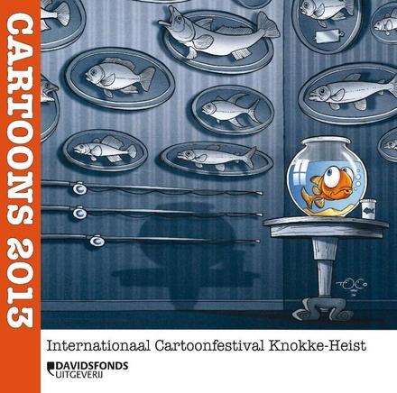 Cartoons 2013 : Internationaal Cartoonfestival Knokke-Heist