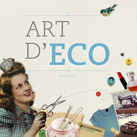 Art d'eco : de kunst om toffe dingen te maken met wat je (meest)al hebt
