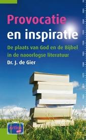 Provocatie en inspiratie : de plaats van God en de Bijbel in de naoorlogse literatuur