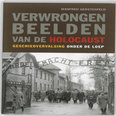 Verwrongen beelden van de holocaust : geschiedvervalsing onder de loep