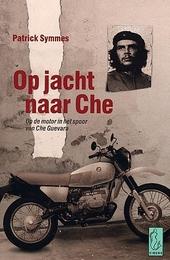 Op jacht naar Che : op de motor in het spoor van Che Guevara