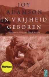 In vrijheid geboren : mijn leven in Afrika met Elsa, de leeuwin