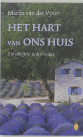Het hart van ons huis : een schrijfster in de Provence