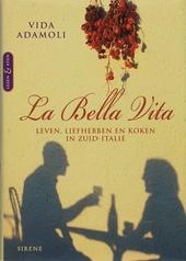 La bella vita : leven, liefhebben en koken in Zuid-Italië