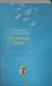 Het eindige leven : bekende Nederlanders en Vlamingen over het leven, zingeving en de dood
