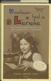Voortaan heet je Lieneke : een vader schrijft brieven aan zijn ondergedoken dochtertje