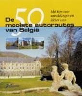 De 50 mooiste autoroutes van België : met tips voor wandelingen en lekker eten