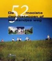 De 52 mooiste daguitstappen of weekendjes weg : op ontdekking in België of net over de grens