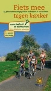 Fiets mee tegen kanker : 15 fietstochten langs parken en bossen in Vlaanderen