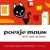 Poesje Mauw : wat doe je nou?