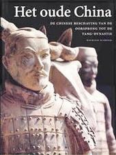 Het oude China : de Chinese beschaving van de oorsprong tot de Tang-dynastie