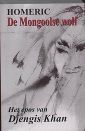 De Mongoolse wolf : het epos van Djengis Khan