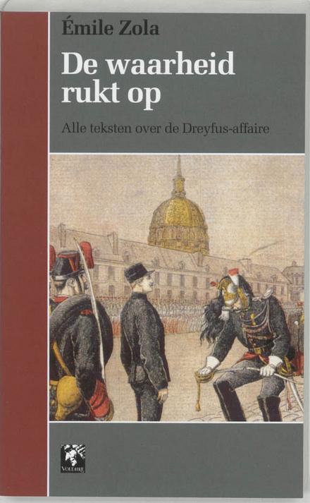 De waarheid rukt op : alle teksten over de Dreyfus-affaire