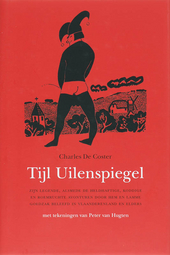 Tijl Uilenspiegel : zijn legende, alsmede de heldhaftige, koddige en roemruchte avonturen door hem en Lamme Goedzak...