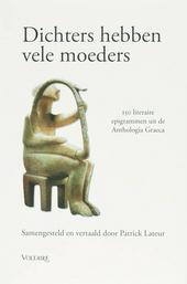 Dichters hebben vele moeders : 150 literaire epigrammen uit de Anthologia Graeca