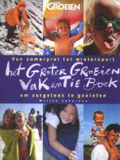 Het Groter Groeien vakantieboek : van zomerpret tot wintersport om zorgeloos te genieten