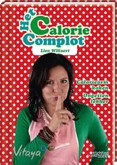 Het calorie complot : caloriearm koken, volmondig genieten