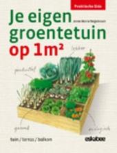 Je eigen groentetuin op 1m² : tuin, terras, balkon