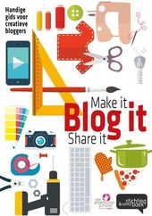 Make it, blog it, share it : handige gids voor creatieve bloggers