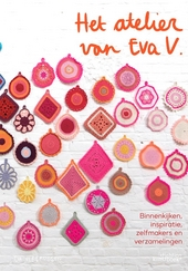 Het atelier van Eva V. : binnenkijken, inspiratie, zelfmakers en verzamelingen