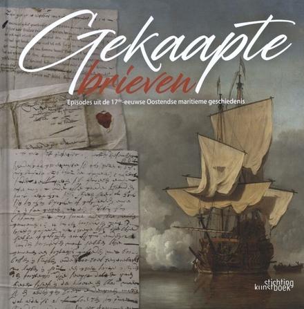 Gekaapte brieven : episodes uit de 17de-eeuwse maritieme geschiedenis