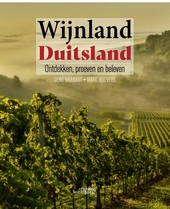 Wijnland Duitsland : ontdekken, proeven en beleven