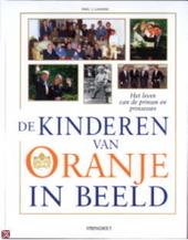 De kinderen van Oranje in beeld : het leven van de prinsen en prinsessen