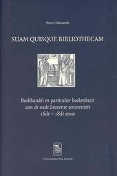 Suam quisque bibliothecam : boekhandel en particulier boekenbezit aan de oude Leuvense universiteit 16de-18de eeuw