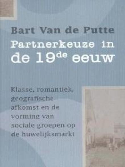 Partnerkeuze in de 19de eeuw : klasse, geografische afkomst, romantiek en de vorming van sociale groepen op de huwe...