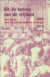 Uit de ketens van de vrijheid : het debat over de sociale politiek in België 1886-1914