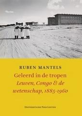 Geleerd in de tropen : Leuven, Congo & de wetenschap 1885-1960