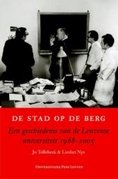 De stad op de berg : een geschiedenis van de Leuvense universiteit 1968-2005