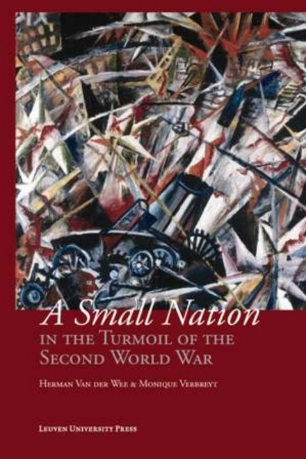 A small nation in the turmoil of the Second World War : money, finance and occupation : Belgium, its enemies, its f...