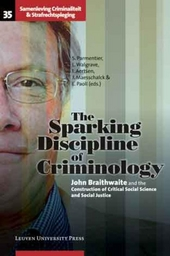 The sparking discipline of criminology : John Braithwaite and the construction of critical social science and socia...